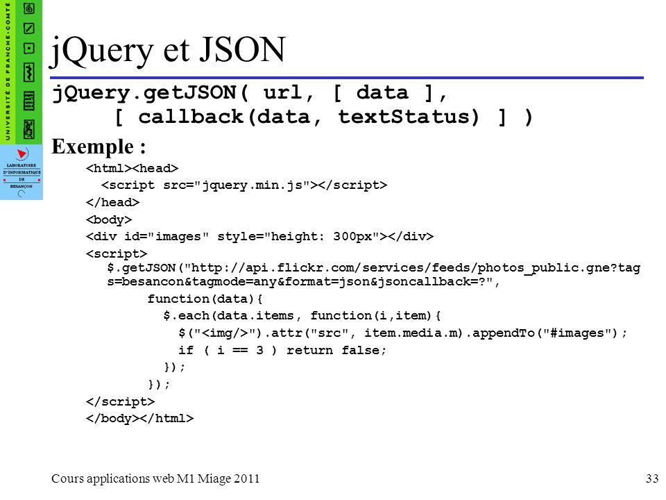 jQuery et JSONjQuery.getJSON( url, [ data ], [ callback(data, textStatus) ] ) Exemple : <html><head>